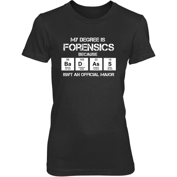 Badass Forensics Major - Womens - Tshirt - Small to 2XL