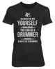Be Yourself, Be a Drummer - Womens - Tshirt - Small to 3XL
