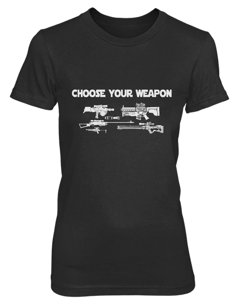 Choose Your Weapon - Womens - Tshirt - Small to 2XL
