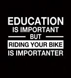 Education Is Important But Riding Your Bike Is Importanter - Womens - Tshirt - Small to 2XL