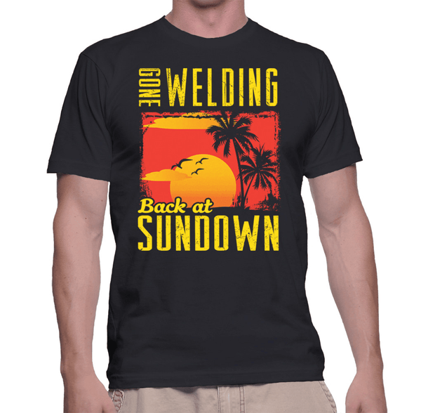 Gone Welding Back  At Sundown - Mens - Tshirt - Small to 5XL