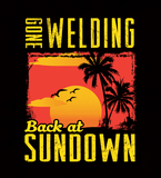 Gone Welding Back At Sundown - Womens - Tshirt - Small to 3XL
