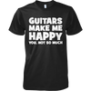 Guitars Make Me Happy You, Not So Much - Mens - Tshirt - Small to 5XL