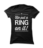 He Put A Ring On It - Womens - Tshirt - Small to 2XL