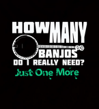 How Many Banjos Do I Really Need? Just One More.... - Mens - Tshirt - Small to 5XL