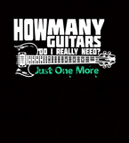 How Many Guitars Do I Really Need? Just One More.... - Womens - Tshirt - Small to 3XL