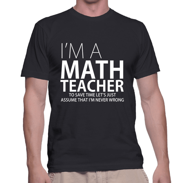 I'm A Math Teacher - Mens - Tshirt - Small to 5XL