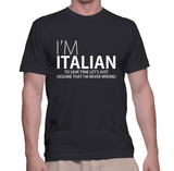 I'm Italian Never Wrong - Mens - Tshirt - Small to 5XL