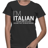 I'm Italian Never Wrong - Womens - Tshirt - Small to 2XL