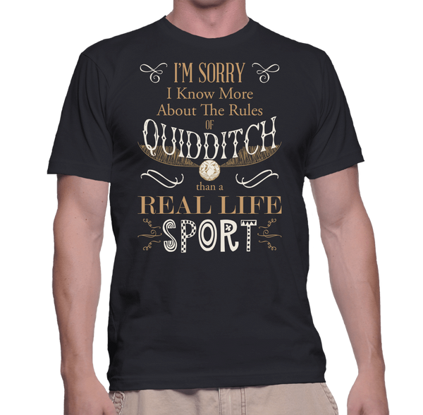 I'M Sorry You Know More About The Rules Of Quidditch Than A Real Life Sport - Mens - Tshirt - Small to 5XL