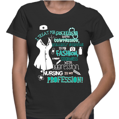 I Treat My Patients With Compassion, Nursing Is My Profession - Womens - Tshirt - Small to 2XL