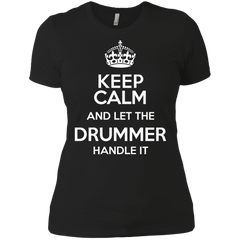 Keep Calm and Let The Drummer Handle It - Womens - Tshirt - Small to 3XL