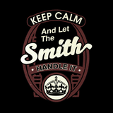 Keep Calm And Let The Smith Handle It - Mens - Tshirt - Small to 5XL
