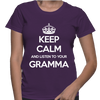 Keep Calm And Listen To Your Gramma - Womens - Tshirt - Small to 2XL