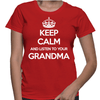 Keep Calm And Listen To Your Grandma - Womens - Tshirt - Small to 2XL