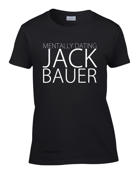 Limited Edition Mentally Dating Jack Bauer - Womens - Tshirt - Small to 2XL