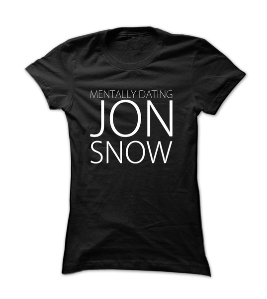 Limited Edition Mentally Dating Jon Snow - Womens - Tshirt - Small to 2XL