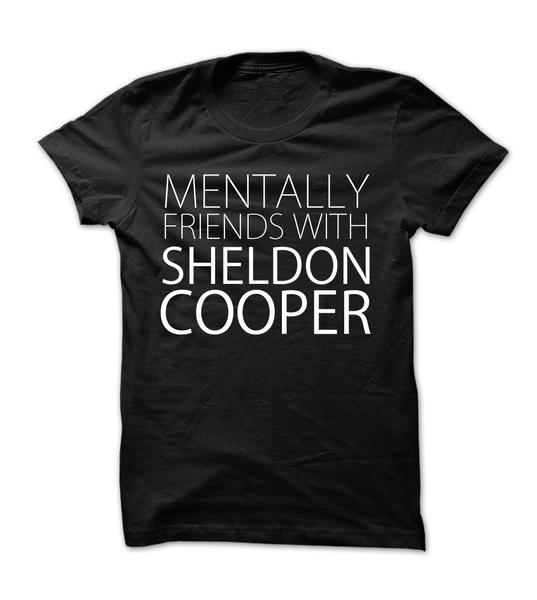 Limited Edition Mentally Friends With Sheldon Cooper - Womens - Tshirt - Small to 2XL