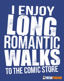 Long Romantic Walks to the Comic Store - Womens - Tshirt - Small to 3XL