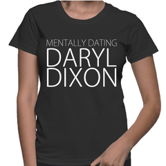 Mentally Dating Daryl Dixon - Womens - Tshirt - Small to 2XL
