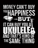 Money CAN Buy Happiness - Ukuleles! - Womens - Tshirt - Small to 3XL