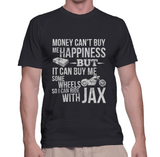 Money Can't Buy Me Happiness But It Can Buy Me Some Wheels So I Can Ride With Jax - Mens - Tshirt - Small to 5XL