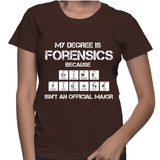 My Degree Is Forensics - Womens - Tshirt - Small to 2XL