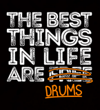 The Best Things in Life are Drums - Mens - Tshirt - Small to 5XL