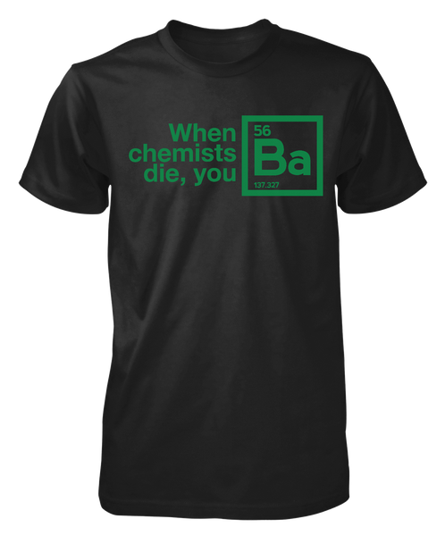 When Chemists Die You Ba - Mens - Tshirt - Small to 5XL