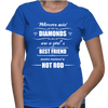Whoever Said Diamonds Are A Girl's Best Friend Never Owned A Hot Rod - Womens - Tshirt - Small to 2XL