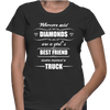 Whoever Said Diamonds Are A Girl's Best Friend Never Owned A Truck - Womens - Tshirt - Small to 2XL