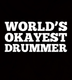 World's Okayest Drummer - Mens - Tshirt - Small to 5XL