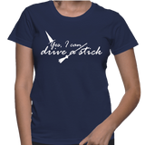 Yes, I Can Drive A Stick - Womens - Tshirt - Small to 2XL