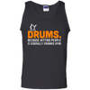 Drums. Because Hitting People is Frowned Upon - Mens - Tank - Small to 3XL