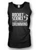 Rocket Science. It Isn't Exactly Drumming! - Mens - Tank - Small to 3XL