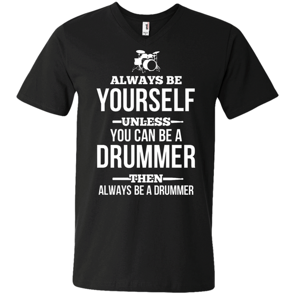 Be Yourself, Be a Drummer - Mens - V-Neck - Small to 3XL