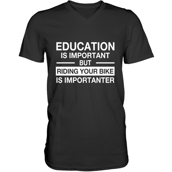 Education Is Important But Riding Your Bike Is Importanter - Mens - V-Neck - Small to 3XL