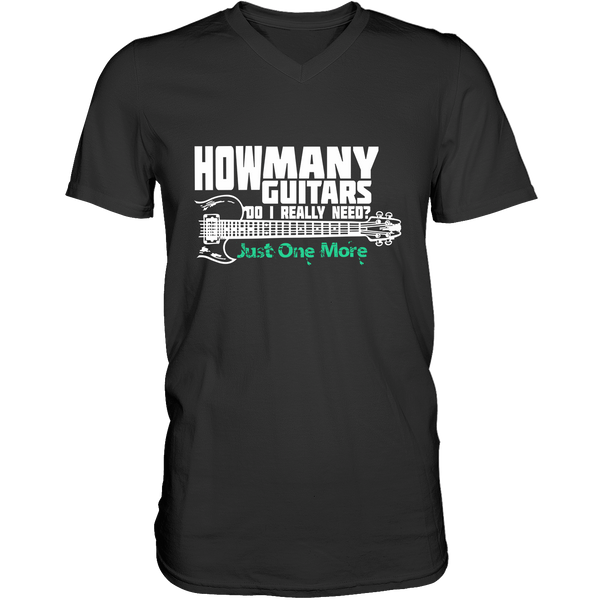 How Many Guitars Do I Really Need? Just One More.... - Mens - V-Neck - Small to 3XL