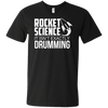 Rocket Science. It Isn't Exactly Drumming! - Mens - V-Neck - Small to 3XL