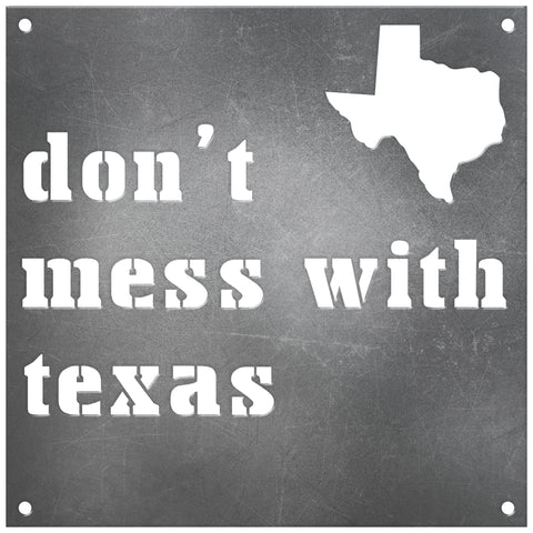 Texas Laser Cut Raw Steel Sign Statement Size-DON'T MESS WITH TEXAS