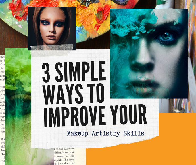 3 Simple Ways to Improve your Makeup Artistry Skills