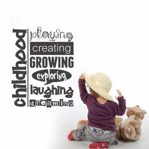 "wall quote ""Childhood: playing creating growing exploring laughing dreaming"""