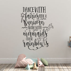 "wall quote ""dance with fairies, ride a unicorn, swim with mermaids, chase rainbows"""