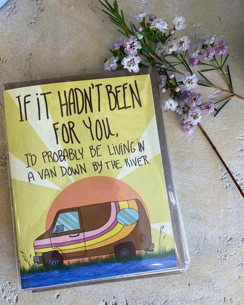 If it Hadn't Been For You  - Greeting Card