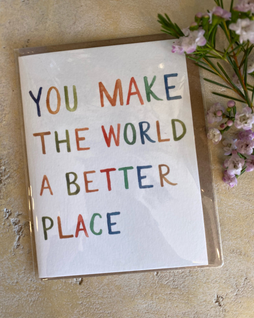 You Make the World a Better Place - Greeting Card