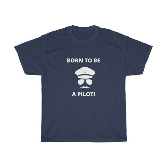Born To Be A Pilot - Unisex Heavy Cotton Tee