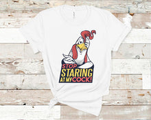 Load image into Gallery viewer, Stop Staring At My Cock Shirt | Funny Shirt | Unisex Shirt | Gift for Men |