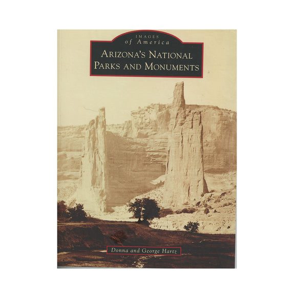 Arizona's National Parks and Monuments By Donna and George Hartz