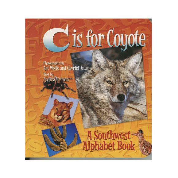 C is for Coyote: A Southwest Alphabet Book  By Andrea Helman author  Art Wolfe photographer Gavriel Jecan Photographer