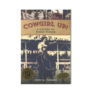 Cowgirl Up!: A History of Rodeo Women by Heidi Thomas